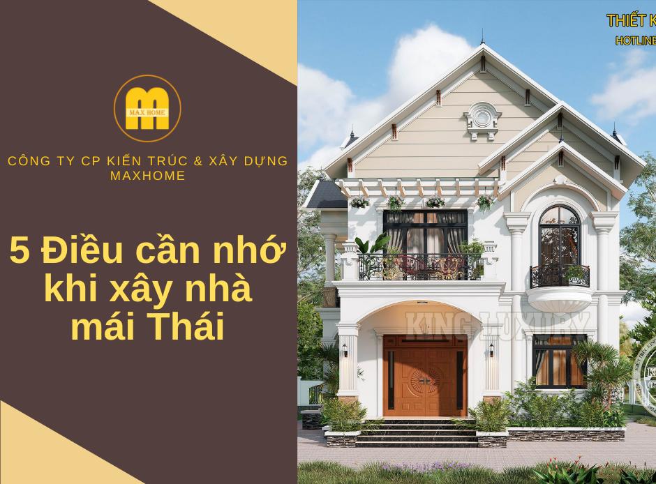 5 điều cần nhớ khi xây nhà mái Thái