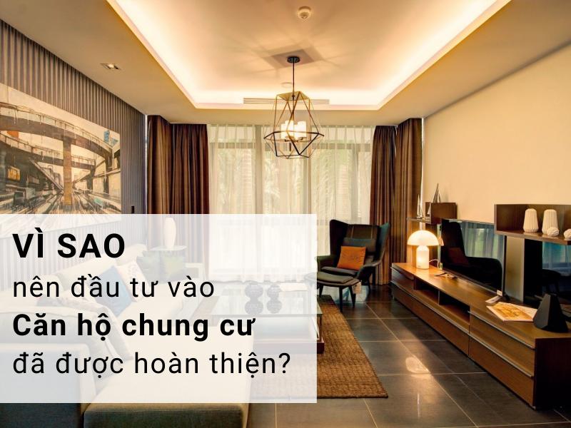 Vì sao bạn nên đầu tư vào căn hộ chung cư đã hoàn thiện?